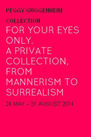"Cartel de la exposición ""For Your Eyes Only. A Private Collection Manierism To Surrealism"", en el Museo Peggy Guggenheim."