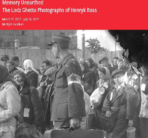 "Cartel de la exhibición ""Memory Unearthed: The Lodz Guetto Photographs of Henryk Ross""."